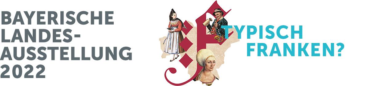 Bayerische Landesausstellung 2022 - Typisch Franken?