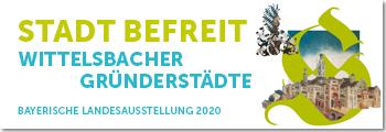 Bayerische Landesausstellung 2020: Stadt befreit - Wittelsbacher Gründerstädte